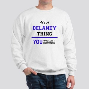 It's DELANEY thing, you wouldn't unders Sweatshirt