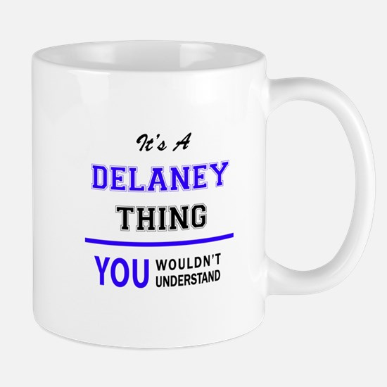 It's DELANEY thing, you wouldn't understand Mugs