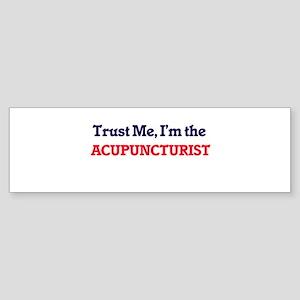 Trust me, I'm the Acupuncturist Bumper Sticker