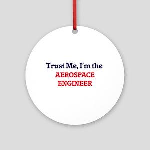 Trust me, I'm the Aerospace Enginee Round Ornament
