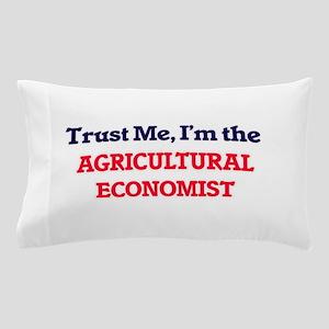 Trust me, I'm the Agricultural Economi Pillow Case