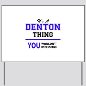 It's DENTON thing, you wouldn't understa Yard Sign