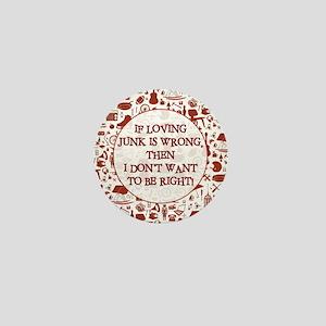 IF LOVING JUNK... Mini Button