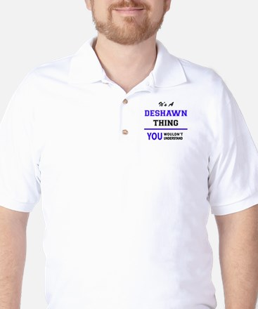 It's DESHAWN thing, you wouldn't unders Golf Shirt