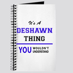 It's DESHAWN thing, you wouldn't understan Journal
