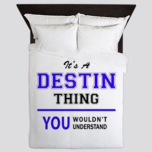 It's DESTIN thing, you wouldn't unders Queen Duvet