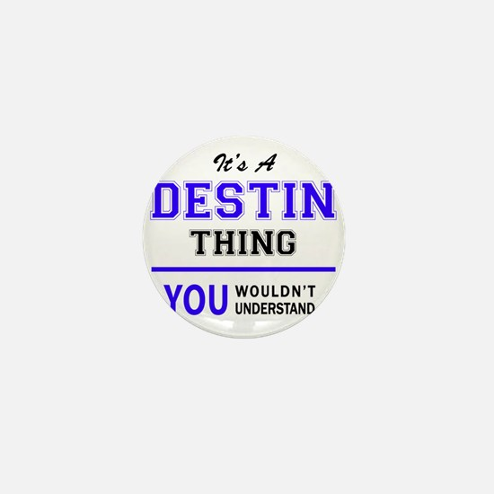 It's DESTIN thing, you wouldn't unders Mini Button