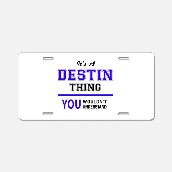 It's DESTIN thing, you woul Aluminum License Plate