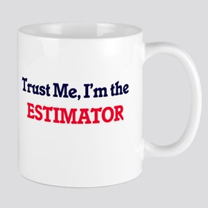 Trust me, I'm the Estimator Mugs