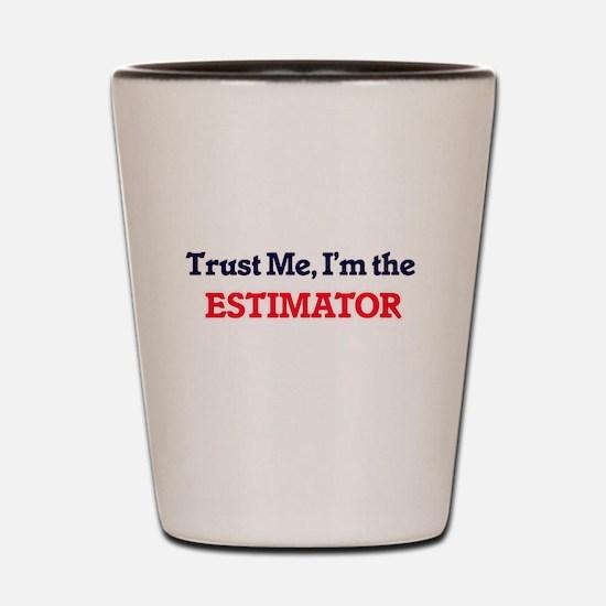 Trust me, I'm the Estimator Shot Glass