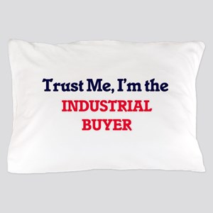 Trust me, I'm the Industrial Buyer Pillow Case