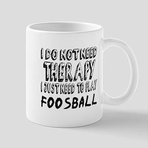 I Just Need To Play Foosball 11 oz Ceramic Mug