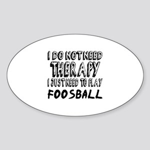 I Just Need To Play Foosball Sticker (Oval)