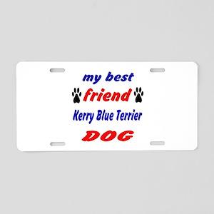 My Best Friend Kerry Blue T Aluminum License Plate