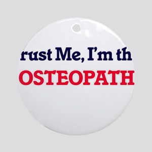 Trust me, I'm the Osteopath Round Ornament