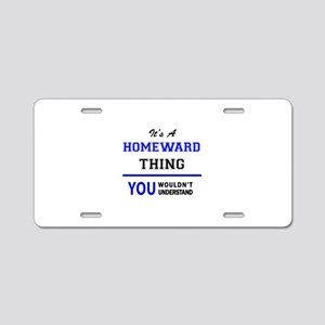 It's a HOMEWARD thing, you Aluminum License Plate