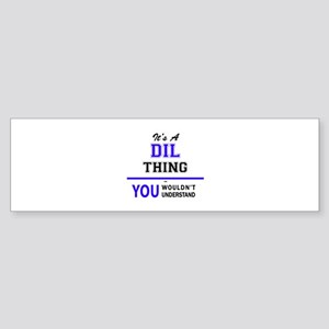 It's DIL thing, you wouldn't unders Bumper Sticker