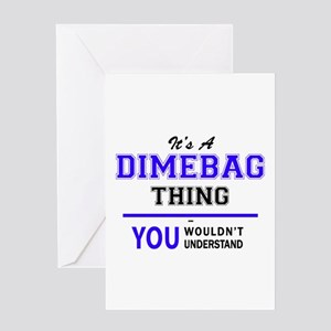 It's DIMEBAG thing, you wouldn't un Greeting Cards