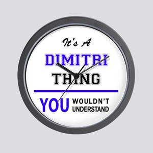 It's DIMITRI thing, you wouldn't unders Wall Clock