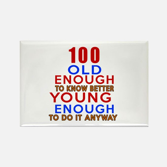 100 Old Enough Young Enough Birth Rectangle Magnet