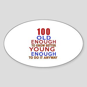 100 Old Enough Young Enough Birthda Sticker (Oval)