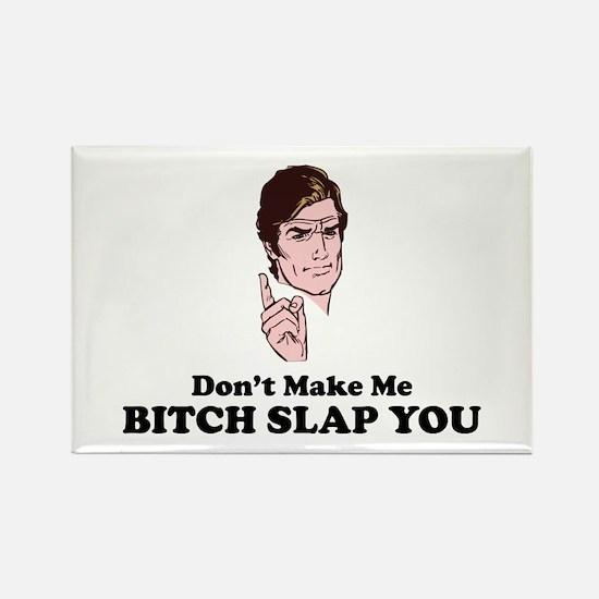 Don't Make Me Bitch Slap You Rectangle Magnet