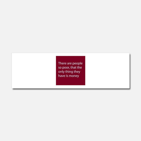 There are people so poor, that t Car Magnet 10 x 3