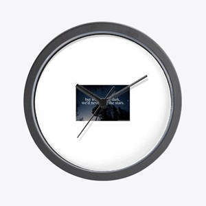 but without the dark, we'd never see th Wall Clock