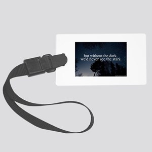 but without the dark, we'd never Large Luggage Tag