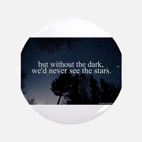 "but without the dark, we'd 3.5"" Button (100 pack)"