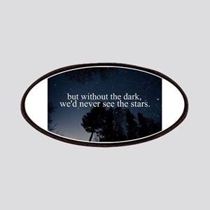 but without the dark, we'd never see the sta Patch