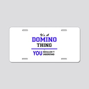 It's DOMINO thing, you woul Aluminum License Plate