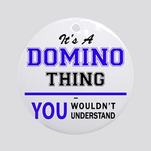 It's DOMINO thing, you wouldn't und Round Ornament