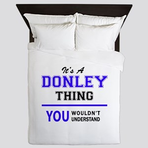 It's DONLEY thing, you wouldn't unders Queen Duvet