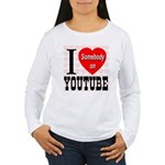 I Love Somebody On YouTube Women's Long Sleeve T-S