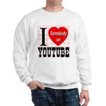 I Love Somebody On YouTube Sweatshirt