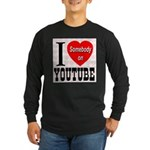 I Love Somebody On YouTube Long Sleeve Dark T-Shir