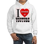 I Love Somebody On YouTube Hooded Sweatshirt