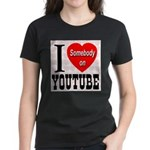 I Love Somebody On YouTube Women's Dark T-Shirt