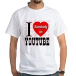 I Love Somebody On YouTube White T-Shirt