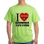 I Love Somebody On YouTube Green T-Shirt