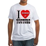 I Love Somebody On YouTube Fitted T-Shirt