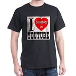 I Love Somebody On YouTube Dark T-Shirt