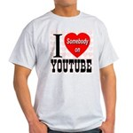 I Love Somebody On YouTube Light T-Shirt