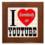 I Love Somebody On YouTube Framed Tile