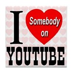 I Love Somebody On YouTube Tile Coaster