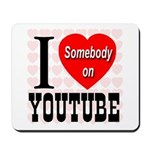 I Love Somebody On YouTube Mousepad