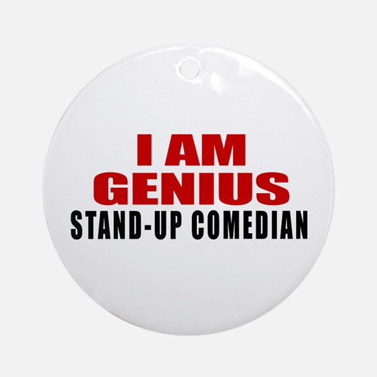 I Am Genius Stand-up comedian Round Ornament