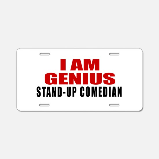 I Am Genius Stand-up comedi Aluminum License Plate