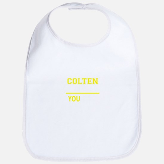 COLTEN thing, you wouldn't understand ! Bib